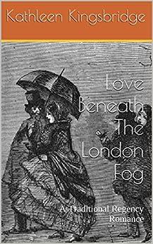Love Beneath The London Fog: A Traditional Regency Romance by [Kathleen Kingsbridge]