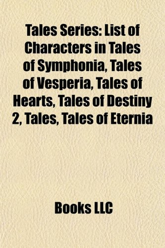 Tales Series: List of Tales of Symphonia Characters, Tales of Vesperia, Tales of Destiny 2, Tales of Hearts, Tales of the Abyss
