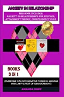 Anxiety in Relationship: THIS BOOK INCLUDES: ANXIETY IN RELATIONSHIPS FOR COUPLES, ATTACHMENT THEORY, CODEPENDENCY CURE (Overcome Jealousy, Negative Thinking, manage Insecurity & Fear of Abandonment)