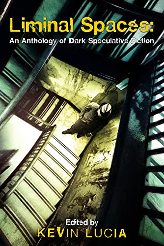 Liminal Spaces: An Anthology of Dark Speculative Fiction by [Kevin Lucia, Gwendolyn Kiste, Kelli Owen, Michael Wehunt, Todd Keisling, Kristi DeMeester, Richard Thomas, Robert Ford, Joshua Palmatier, Chad Lutzke]