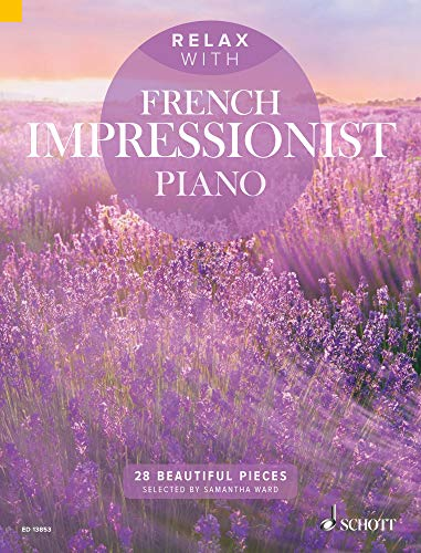 Relax with French Impressionist Piano: 28 Beautiful Pieces (English Edition)