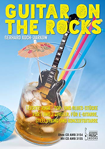 Guitar on the Rocks.: Leichte Rock- , Pop- und Bluesstücke. Für 1 und 2 Spieler. Für E-Gitarre, Steelstring und Konzertgitarre. Mit CD
