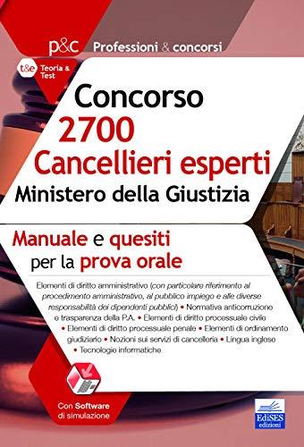 Concorso 2700 Cancellieri esperti nel Ministero della Giustizia. Manuale e quesiti per la prova orale. Con espansione online