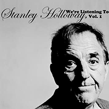 We're Listening to Stanley Holloway, Vol. 1