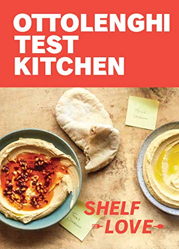 Ottolenghi Test Kitchen: Shelf Love: Recipes to Unlock the Secrets of Your Pantry, Fridge, and Freez