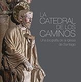La catedral de los caminos: Una biografía de la iglesia de Santiago (Varios)