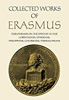Collected Works of Erasmus: Paraphrases on the Epistles to the Corinthians, Ephesians, Philippans, Colossians, and Thessalonians