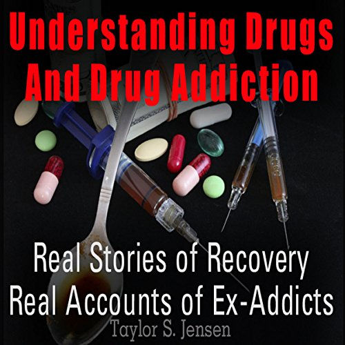 Understanding Drugs and Drug Addiction: Treatment to Recovery and Real Accounts of Ex-Addicts, Volume 1 cover art