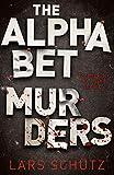 Schutz, L: Alphabet Murders: A chilling serial killer thriller - Lars Schutz