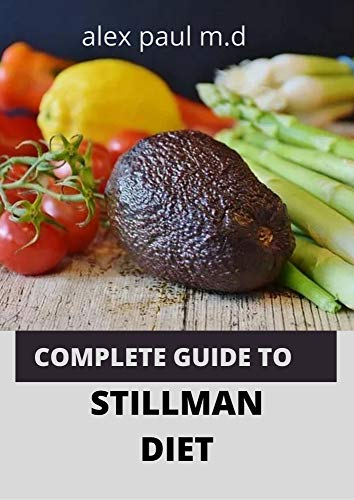 COMPLETE GUIDE TO STILLMAN DIET : 100 EASY DELICIOUS RECIPES FOR WEIGHT LOSS MANAGING DIABETES CONTROLLING HIGH SUGAR PLUS MEAL PLAN OF STILLMAN DIET (English Edition)
