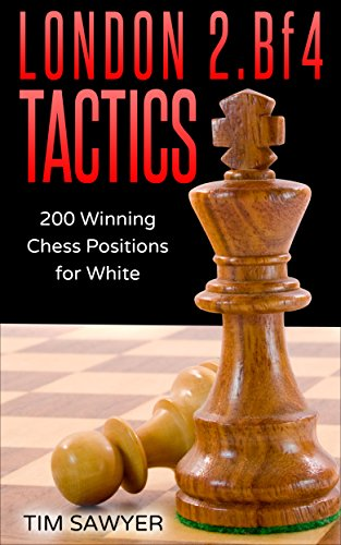 London 2.Bf4 Tactics: 200 Winning Chess Positions for White (Chess Tactics for White Book 1) (English Edition)