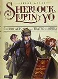 Sherlock, Lupin y yo 2. Último acto en el teatro de la Ópera by Irene Adler(2013-03-01)