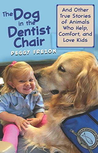 The Dog in the Dentist Chair: And other true stories of animals who help, comfort, and love kids (English Edition)