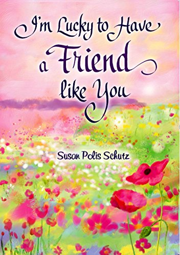 I'm Lucky to Have a Friend like You, by Susan Polis Schutz | Blue Mountain Arts Heart-to-Heart Hardcover Gift Book, 7.3 x 5.2 in., 44 pages | Perfect ... Birthday, or