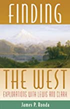 Finding the West: Explorations with Lewis and Clark (Histories of the American Frontier Series)