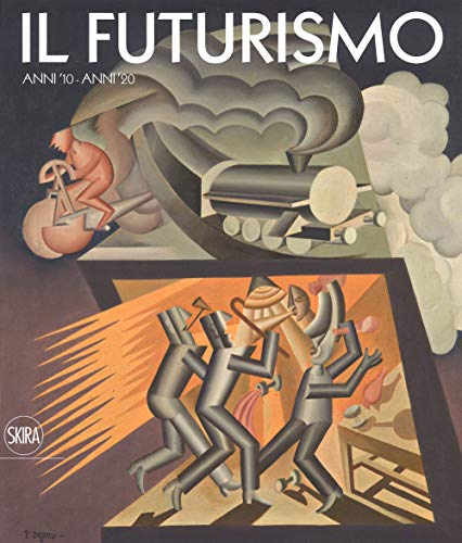Il futurismo. Anni '10-Anni '20. Ediz. a colori