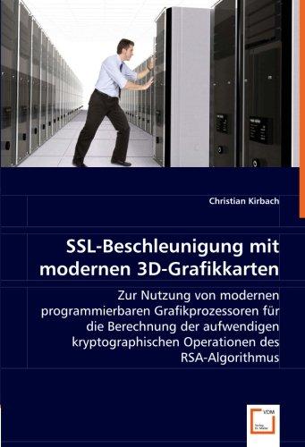 SSL-Beschleunigung mit modernen 3D-Grafikkarten: Zur Nutzung von modernen programmierbaren Grafikprozessoren für die Berechnung der aufwendigen kryptographischen Operationen des RSA-Algorithmus