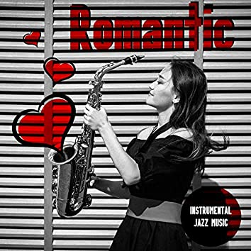 Romantic Instrumental Jazz Music: Sensual Background Music for a Date, Amazing Day, Calm Piano and Sentimental Saxophone Music