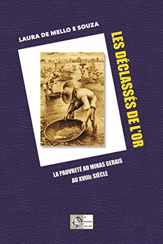 LES DÉCLASSÉS DE L'OR: La pauvreté dans le Minas Gerais au XVIIIe siècle (French Edition)