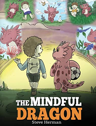 The Mindful Dragon: A Dragon Book about Mindfulness. Teach Your Dragon To Be Mindful. A Cute Children Story to Teach Kids about Mindfulness, Focus and Peace. (3) (My Dragon Books)