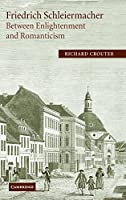 Friedrich Schleiermacher: Between Enlightenment and Romanticism (Cambridge Studies in Religion & Critical Thought)