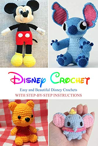 Disney Crochet: Easy and Beautiful Disney Crochets with Step-by-Step Instructions: Great Gift for Women