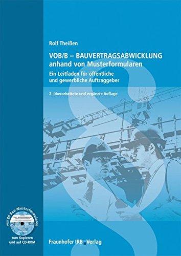 VOB/B-Bauvertragsabwicklung anhand von Musterformularen.: Mit 80 Bau-Musterformularen. Ein Leitfaden für öffentliche und gewerbliche Auftraggeber. Mit neuer VOB/B.