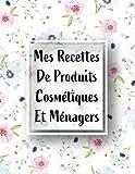Mes Recettes De Produits Cosmétiques Et Ménagers: Carnet recette...