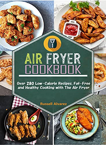 Air Fryer Cookbook: Over 280 low-calorie recipes, fat-free and healthy cooking (English Edition)