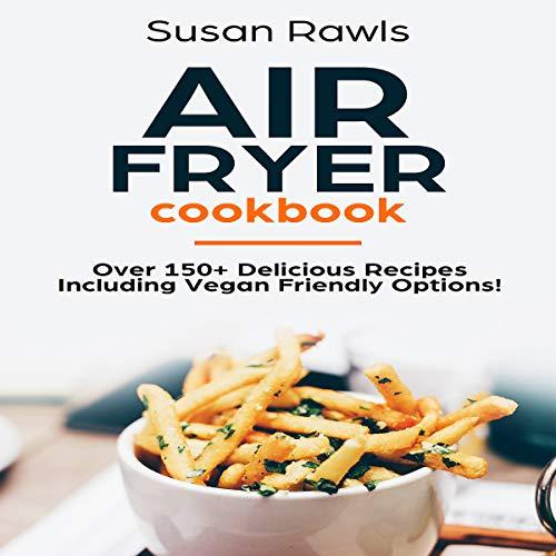 Air Fryer Cookbook: Delicious Air Fryer Recipes including Vegan and Vegetarian Recipes audiobook cover art