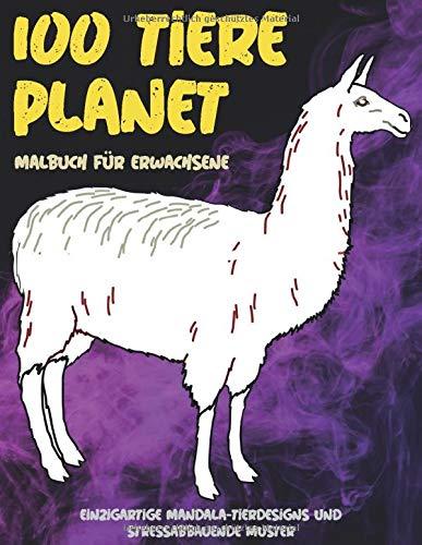 100 Tiere Planet - Malbuch für Erwachsene - Einzigartige Mandala-Tierdesigns und stressabbauende Muster 🐾