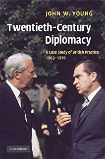 Twentieth-Century Diplomacy: A Case Study of British Practice, 1963-1976