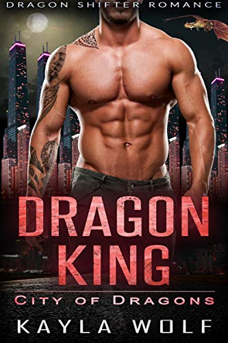 Dragon King: Dragon Shifter Romance (City of Dragons Book 1) by [Kayla Wolf]