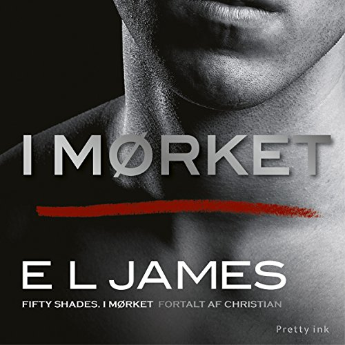 I mørket (Fifty Shades of Grey - Fortalt af Christian 2) Titelbild