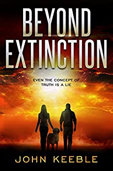 BEYOND EXTINCTION: Even the concept of truth is a lie by [John Keeble]
