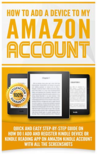 How to Add a Device to my Amazon Account: Simple Step-by-Step Guide on how to Add and Register Kindle device or Kindle Reading App on Amazon Kindle account with all the Screenshots