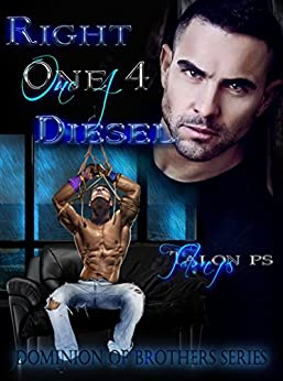 RIGHT ONE 4 DIESEL (The Dominion of Brothers Series Book 6) by [Talon P.S., Tarian P.S.]