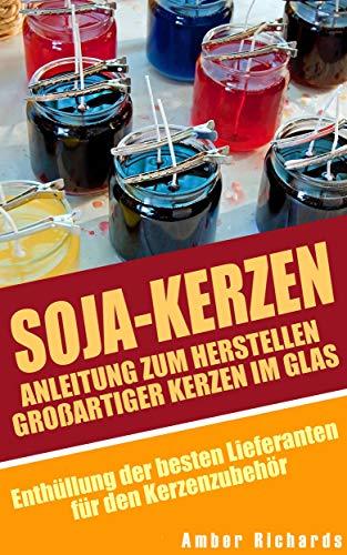 Soja-Kerzen: Anleitung zum Herstellen großartiger Kerzen im Glas: Enthüllung der besten Lieferanten für den Kerzenzubehör