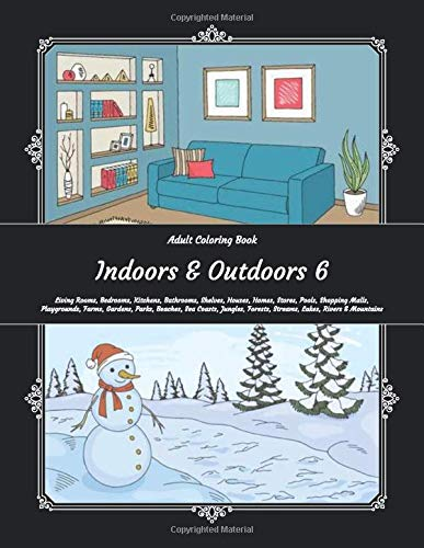 Indoors & Outdoors 6 - Adult Coloring Book - Living Rooms, Bedrooms, Kitchens, Bathrooms, Shelves, Houses, Homes, Stores, Pools, Shopping Malls, ... Forests, Streams, Lakes, Rivers & Mountains