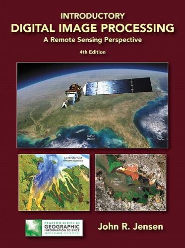 Compare Textbook Prices for Introductory Digital Image Processing: A Remote Sensing Perspective Pearson Series in Geographic Information Science 4 Edition ISBN 9780134058160 by Jensen, John