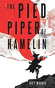The Pied Piper of Hamelin by [Jacy Morris]