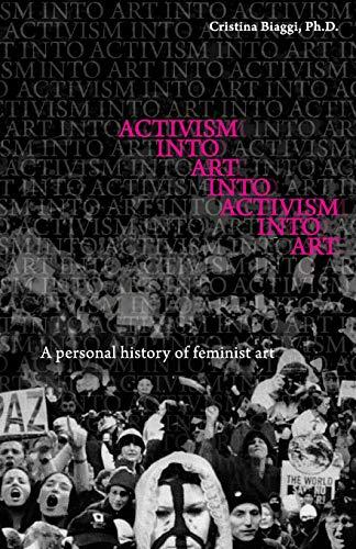 Activism Into Art Into Activism Into Art: A Personal History of Feminist Art