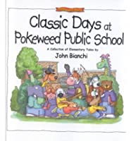 Classic Days at Pokeweed Public School: A Collection of Elementary Tales (Pokeweed Public School Series)