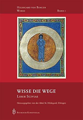 Wisse die Wege: Liber Scivias (Hildegard von Bingen-Werke)