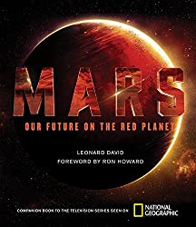Image: Mars: Our Future on the Red Planet, by Leonard David (Author), Ron Howard (Foreword). Publisher: National Geographic (October 25, 2016)