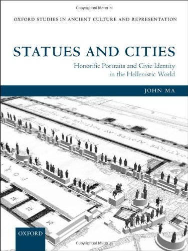 Statues and Cities: Honorific Portraits and Civic Identity in the Hellenistic World (Oxford Studies in Ancient Culture and Representation)