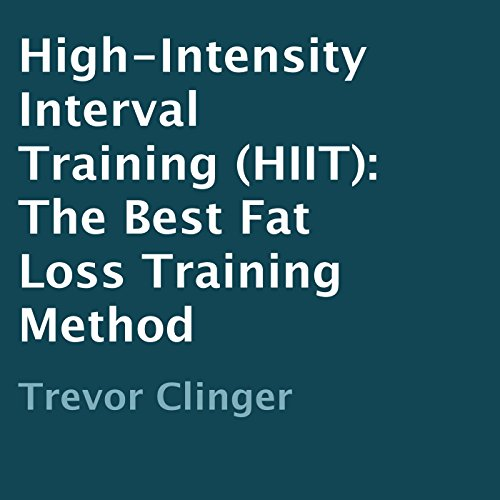 High-Intensity Interval Training (HIIT): The Best Fat Loss Training Method cover art