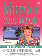 Murder, She Wrote: Dying to Retire (Murder She Wrote Book 21)