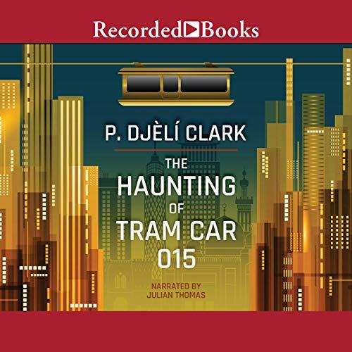The Haunting of Train Car 015 - P. Djèlí Clark