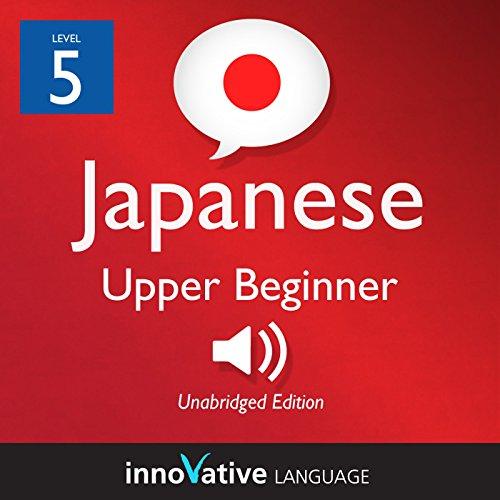 Learn Japanese - Level 5: Upper Beginner Japanese, Volume 1: Lessons 1-25 cover art